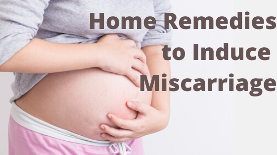 HOW TO NATURALLY INDUCE A MISCARRIAGE