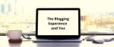 The Blogging Experience and You