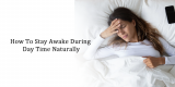 How To Stay Awake During Day Time Naturally